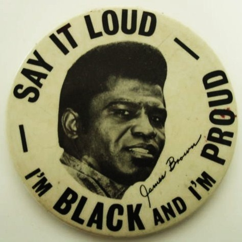 Say it loud, i'm black and i'm proud